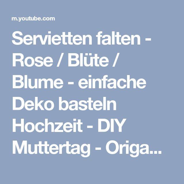 Servietten falten - Rose / Blüte / Blume - einfache Deko basteln Hochzeit - DIY Muttertag - Origami - YouTube