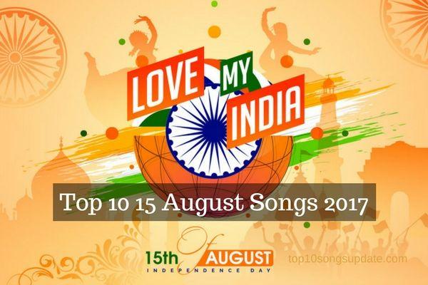 Top 10 15 August Songs 2017 – Indian Desh Bhakti Geet: List of Indian 15th August new Songs in 2017, Top 10 Best of 15 August Indian/ Hindi Songs.