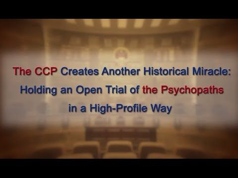 The CCP Creates Another Historical Miracle: Holding an Open Trial of the...