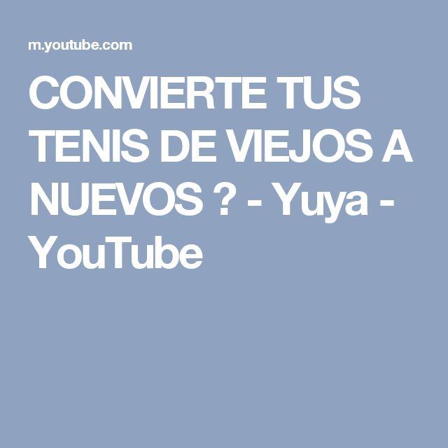 CONVIERTE TUS TENIS DE VIEJOS A NUEVOS ♥ - Yuya - YouTube