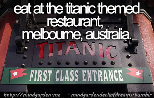 eat at the titanic themed restaurant, melbourne, australia. Requested by ellekaybee