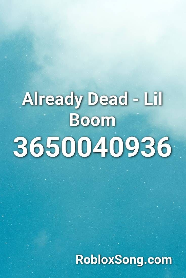Already Dead Lil Boom Roblox Id Roblox Music Codes Roblox
