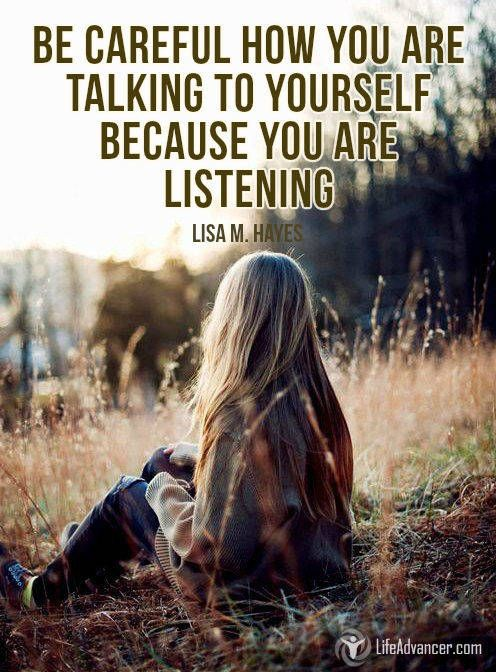 Be careful how you are talking to yourself because you are listening #quotes #lifeadvancer