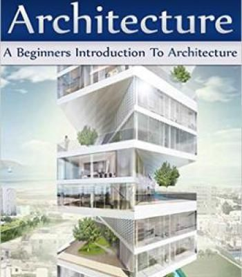 Architecture: A Beginners Introduction To Architecture PDF