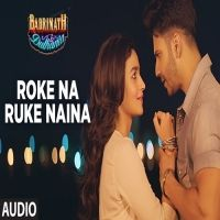 Roke Na Ruke Naina (Badrinath Ki Dulhania) Is The Single Track By Singer Arijit Singh.Lyrics Of This Song Has Been Penned By Kumaar & Music Of This Song Has Been Given By Amaal Mallik.