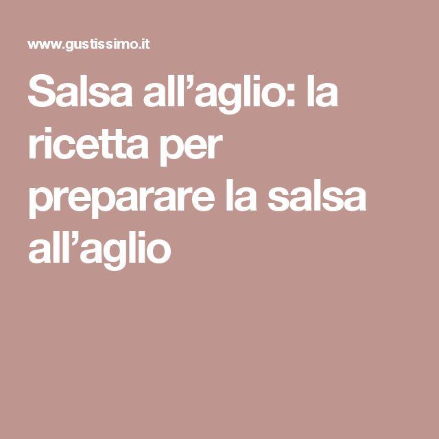 Salsa all'aglio: la ricetta per preparare la salsa all'aglio
