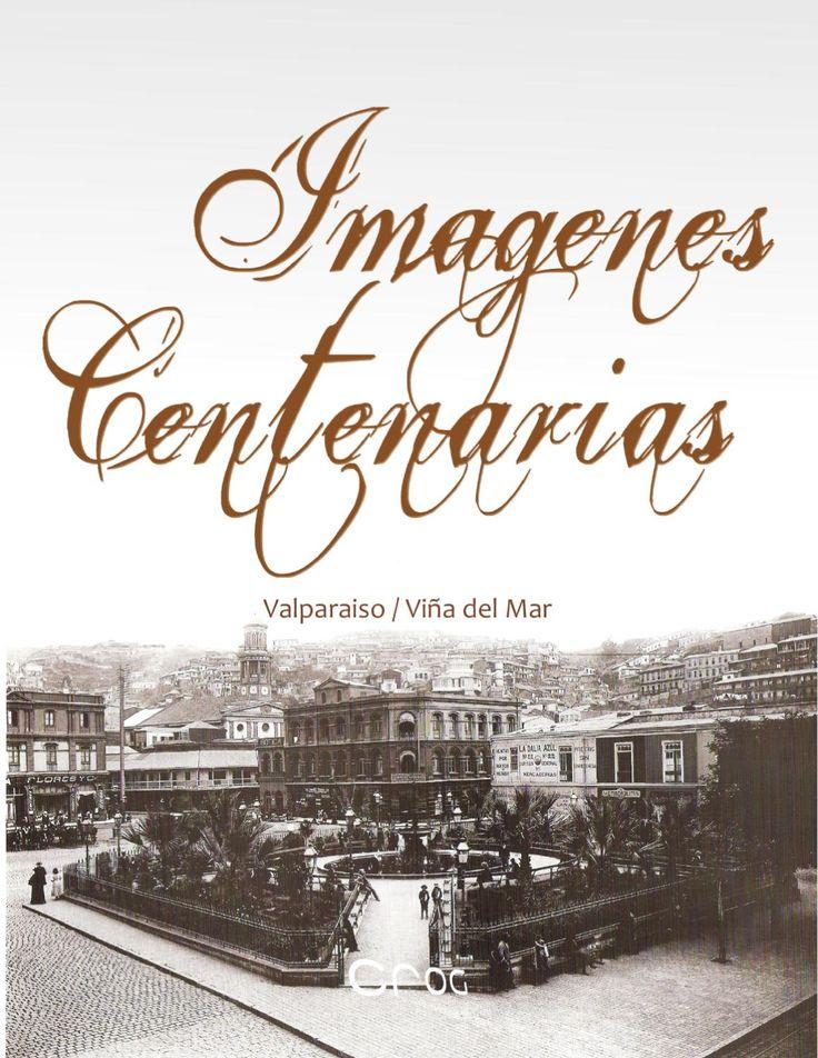 Imagenes Centenarias Valparaiso y Viña del Mar  Recopilación de antiguas fotografías de las ciudades de Valparaíso y Viña del Mar.