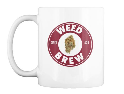 Weed And Brew  White Mug For sale Limited supply!