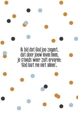 Opwekking 740 Ik bid dat God jou zegent, dat door jouw leven heen, je steeds weer zult ervaren: ´God laat me niet alleen´.