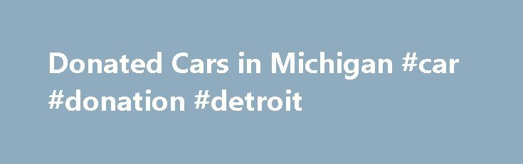 """Donated Cars in Michigan #car #donation #detroit http://missouri.remmont.com/donated-cars-in-michigan-car-donation-detroit/  # Donated Cars in Michigan Are you on the road to self-sufficiency but struggle with transportation? Are you ready to gain access to better employment opportunities and enjoy personal independence? Vehicles for Change may be able to help you get there! We receive car donations from the public, make them """"road ready,"""" and then award them at affordable prices to eligible…"""
