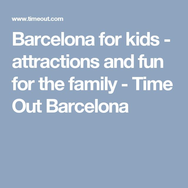 Barcelona for kids - attractions and fun for the family - Time Out Barcelona