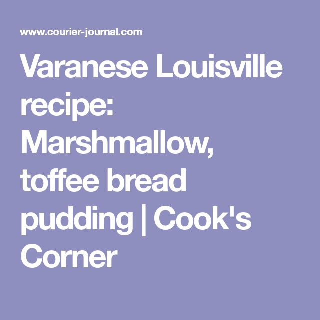 Varanese Louisville recipe: Marshmallow, toffee bread pudding | Cook's Corner