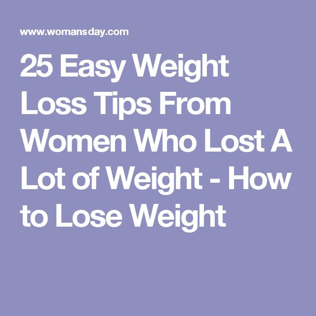 25 Easy Weight Loss Tips From Women Who Lost A Lot of Weight - How to Lose Weight