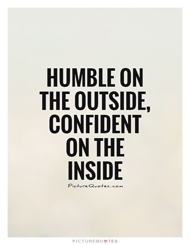Best 25 stay humble quotes ideas on pinterest stay for Hard exterior quotes