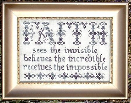 Faith - sees t he invisible, believes the incredible, receives the impossible