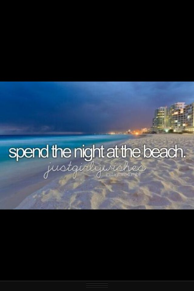Bucket list before I die/ spend a night at a beach