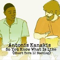 Antonis Kanakis - So You Know What Is Like (Short Term 12 Bootleg) by Antonis Kanakis Official on SoundCloud