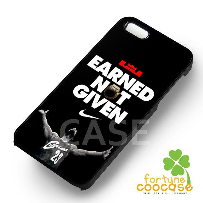 Earned Not Given lebron james Quote Nike - 21z for iPhone 6S case, iPhone 5s case, iPhone 6 case, iPhone 4S, Samsung S6 Edge