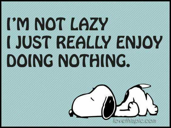 I'm not lazy.