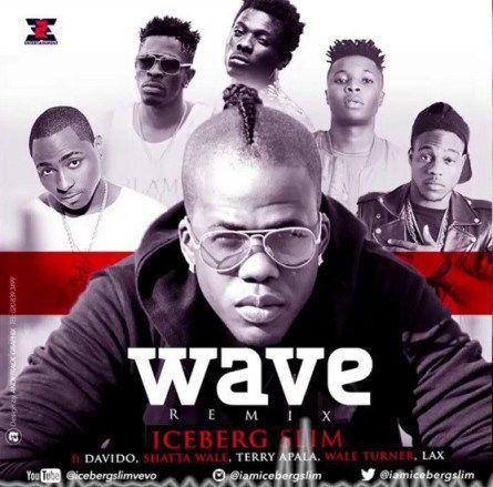 FRESH MUSIC : Iceberg Slim ft Davido Shatta Wale Terry Apalla Wale Turner & LAX  Wave (Remix)