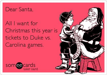 Dear Santa, All I want for Christmas this year is tickets to Duke vs. Carolina games.