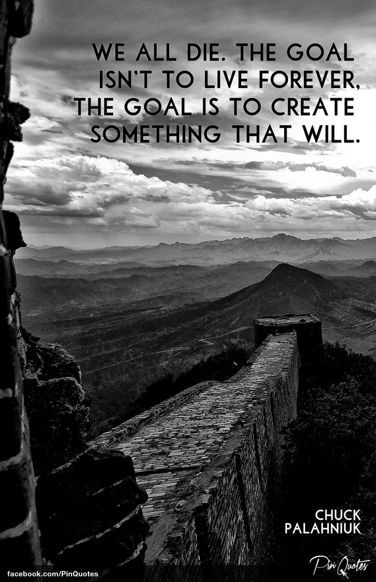 """""""We all die. The goal isn't to live forever, the goal is to create something that will"""" - Chuck Palahniuk #quotes"""