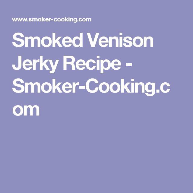 Smoked Venison Jerky Recipe - Smoker-Cooking.com