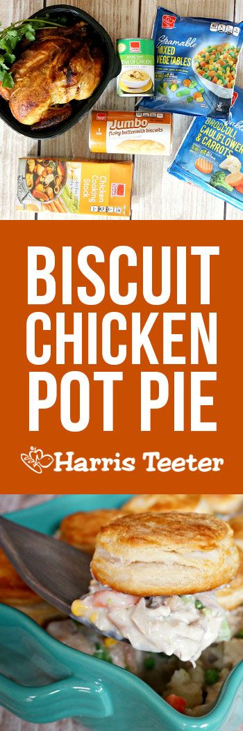 Chicken Pot Pie Made Easy Subsute Pastry Crust With Biscuits And Use Rotisserie Chicken Comfort Food Made Simple