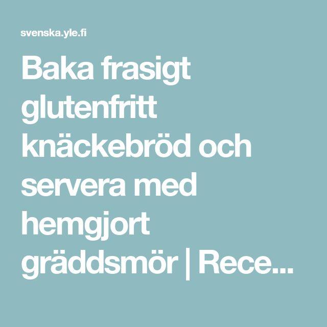 Baka frasigt glutenfritt knäckebröd och servera med hemgjort gräddsmör | Recept | svenska.yle.fi