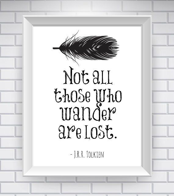""""""" Not all those who wander are lost."""" The Lord of the Rings Print Literary Quote"""