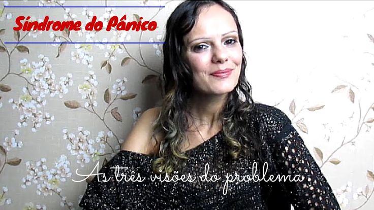 SÍNDROME DO PÂNICO - AS 3 VISÕES DO PROBLEMA   Luciana Queiróz