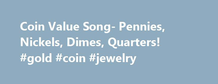 Coin Value Song- Pennies, Nickels, Dimes, Quarters! #gold #coin #jewelry http://coin.remmont.com/coin-value-song-pennies-nickels-dimes-quarters-gold-coin-jewelry/  #like coins # Это видео недоступно. Coin Value Song- Pennies, Nickels, Dimes, Quarters! See more of my free educational resources at:http://mathstory.com A penny is 1,A nickel is 5,A dime is 10,A quarter's 25. A penny is 1,A nickel is 5,A dime is 10,A quarter's 25. Those are the coins, That we use everyday,We use thoseRead More