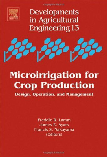 Microirrigation for Crop Production, Volume 13: Design, Operation, and Management (Developments in A