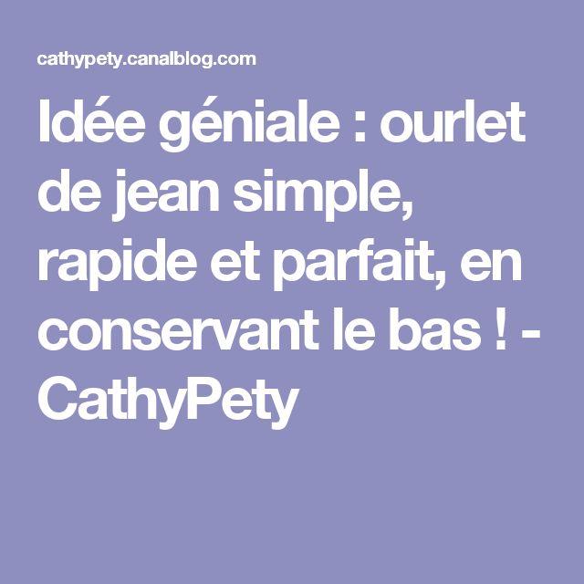 Idée géniale : ourlet de jean simple, rapide et parfait, en conservant le bas ! - CathyPety