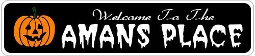 AMANS PLACE Lastname Halloween Sign - Welcome to Scary Decor, Autumn, Aluminum - 4 x 18 Inches by The Lizton Sign Shop. $12.99. Predrillied for Hanging. Rounded Corners. Aluminum Brand New Sign. Great Gift Idea. 4 x 18 Inches. AMANS PLACE Lastname Halloween Sign - Welcome to Scary Decor, Autumn, Aluminum 4 x 18 Inches - Aluminum personalized brand new sign for your Autumn and Halloween Decor. Made of aluminum and high quality lettering and graphics. Made to last for y...