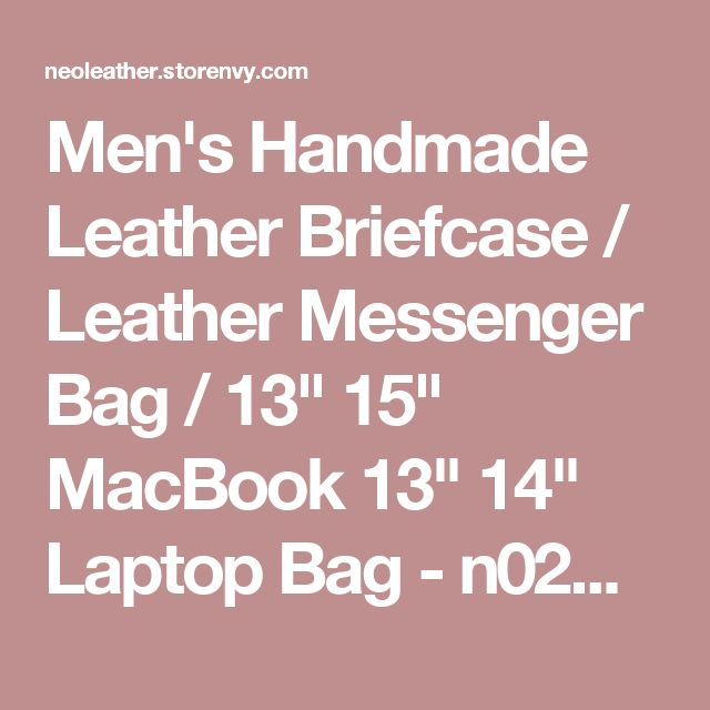 "Men's Handmade Leather Briefcase / Leather Messenger Bag / 13"" 15"" MacBook 13"" 14"" Laptop Bag - n02B · Neo Vintage Leather Bags · Online Store Powered by Storenvy"