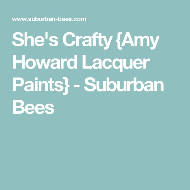 She's Crafty {Amy Howard Lacquer Paints} - Suburban Bees