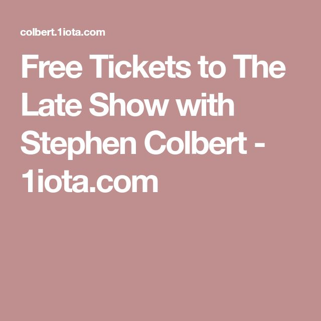 Free Tickets to The Late Show with Stephen Colbert - 1iota.com