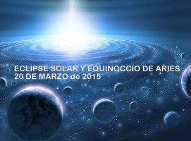ECLIPSE SOLAR Y EQUINOCCIO DE ARIES 20 DE MARZO 2015