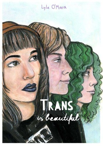 Trans Is Beautiful by Lyle O'Mara https://www.amazon.co.uk/dp/197789688X/ref=cm_sw_r_pi_dp_x_0bD-zbCJ52006 transgender, ftm, mtf, nonbinary, genderfluid, queer, genderqueer, agender,