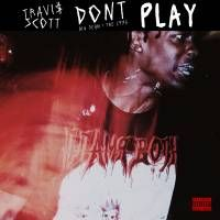 "Travi$ Scott drops a brand new track titled ""Don't Play"" featuring Big Sean & The 1975."