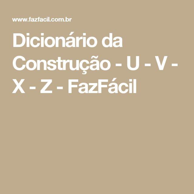 Dicionário da Construção - U - V - X - Z - FazFácil