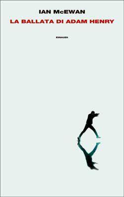 Titolo: La ballata di Adam Henry Autore: Ian McEwan  Editore: Einaudi