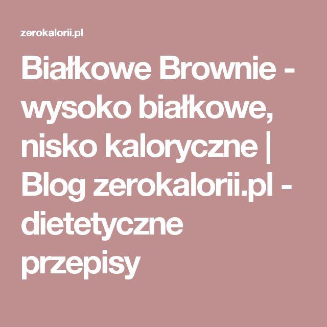 Białkowe Brownie - wysoko białkowe, nisko kaloryczne   Blog zerokalorii.pl - dietetyczne przepisy