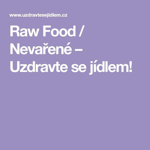 Raw Food / Nevařené – Uzdravte se jídlem!