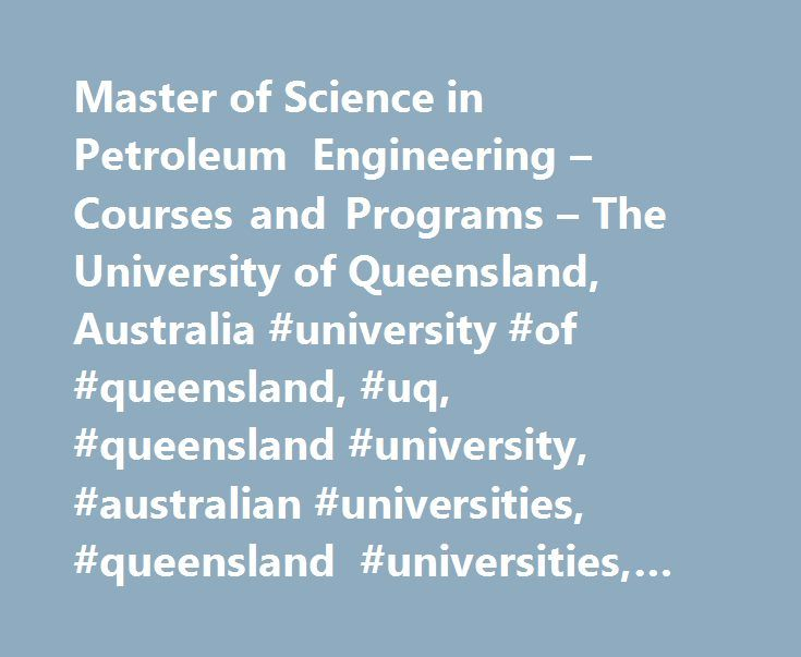 Master of Science in Petroleum Engineering – Courses and Programs – The University of Queensland, Australia #university #of #queensland, #uq, #queensland #university, #australian #universities, #queensland #universities, #brisbane, #australia http://long-beach.remmont.com/master-of-science-in-petroleum-engineering-courses-and-programs-the-university-of-queensland-australia-university-of-queensland-uq-queensland-university-australian-universities-queen/  # Master of Science in Petroleum…