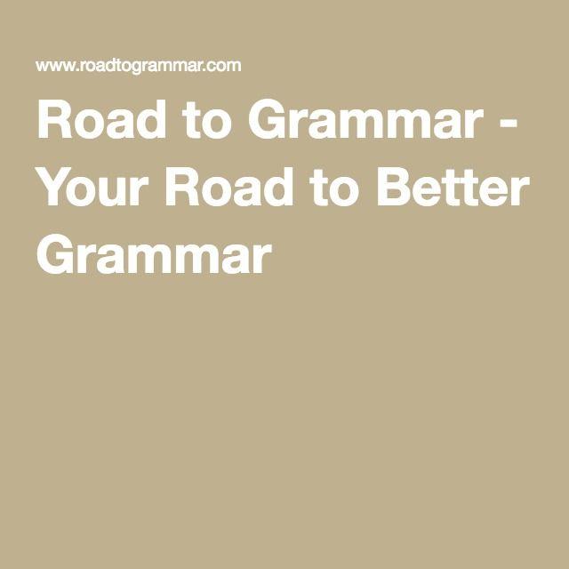 Road to Grammar - Your Road to Better Grammar