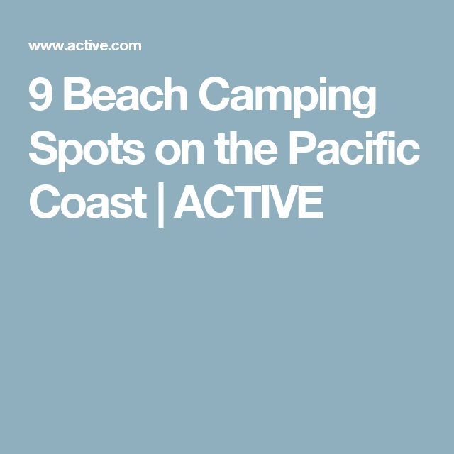 9 Beach Camping Spots on the Pacific Coast | ACTIVE