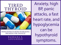 """""""Hyperthyroid Symptoms (Anxiety, Tachycardia) with Hypothyroid Labs"""" is a chapter in the Tired Thyroid book"""