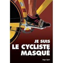 """""""Je suis le cycliste masqué"""""""